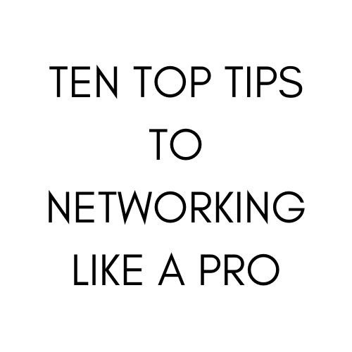 Ten Top Tips to Networking Like a Pro